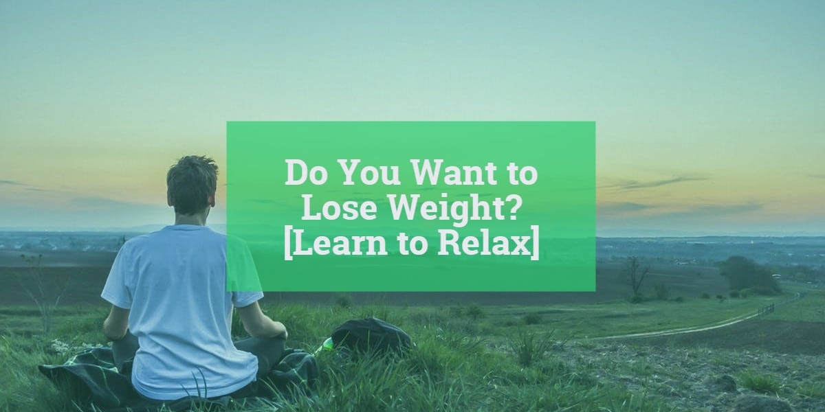 Do You Want to Lose Weight? – [Learn to Relax]