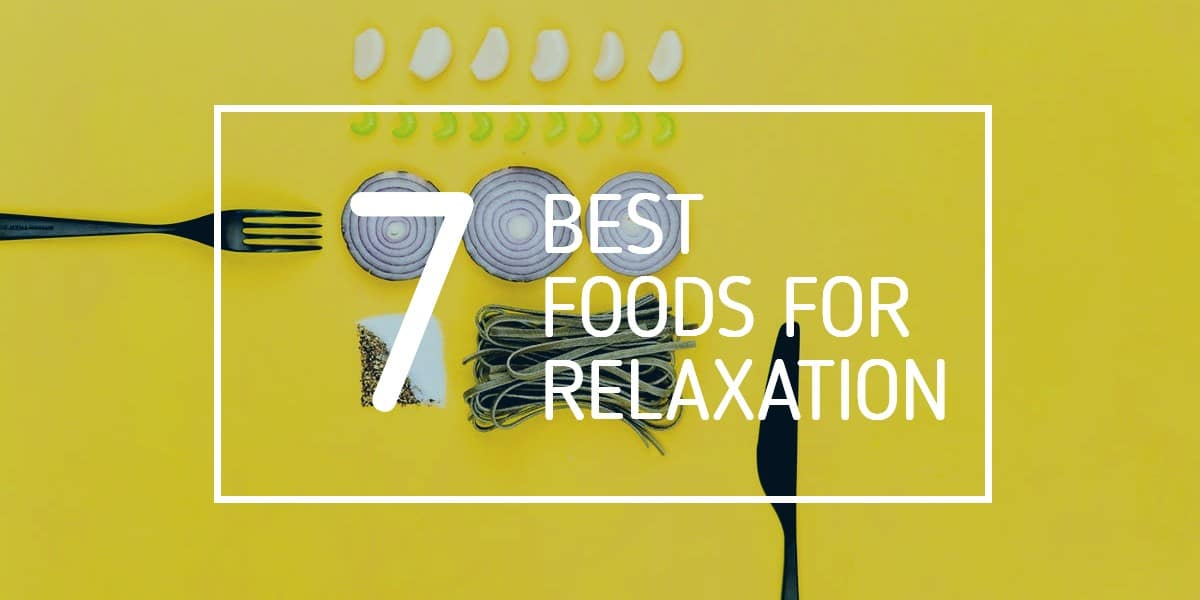 BEST FOODS FOR RELAXATION
