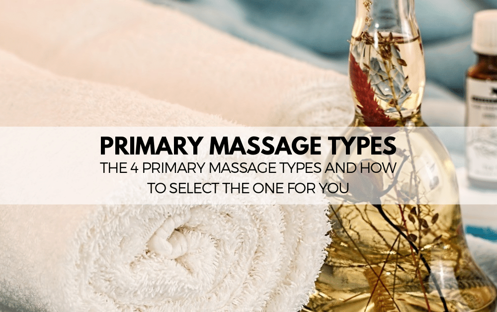 The 4 Primary Massage Types and How to Select the One for You