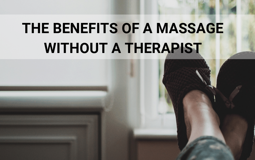 3 Ways to get the Benefits of a Massage Without a Therapist